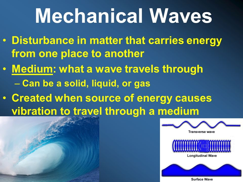 Mechanical Waves Disturbance in matter that carries energy from one place to another. Medium: what a wave travels through.