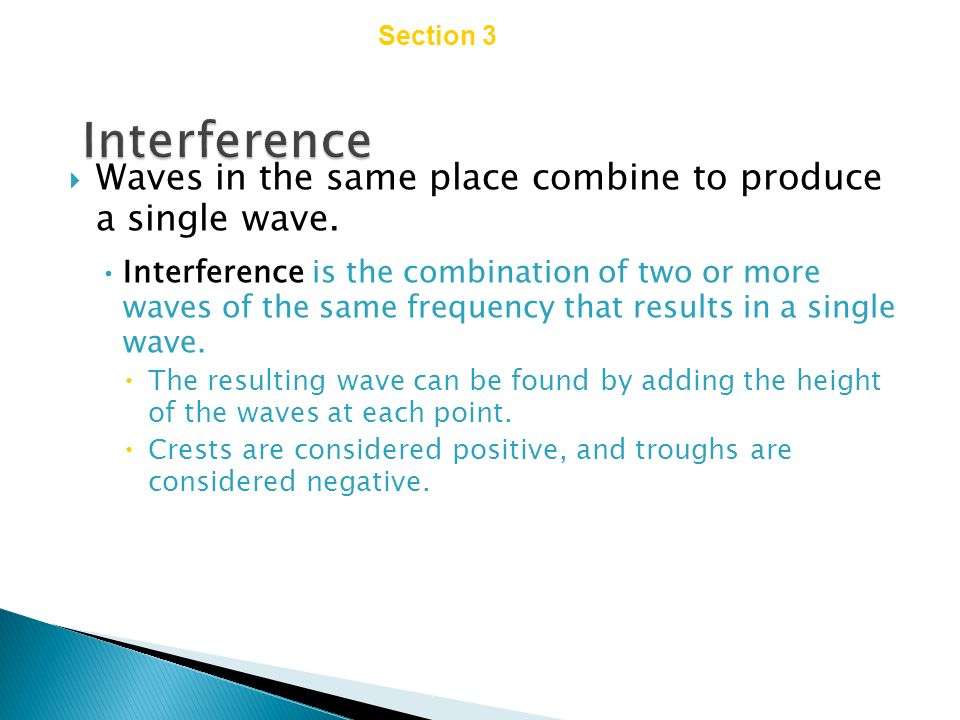 Chapter 14 Section 3 Wave Interactions. Interference. Waves in the same place combine to produce a single wave.