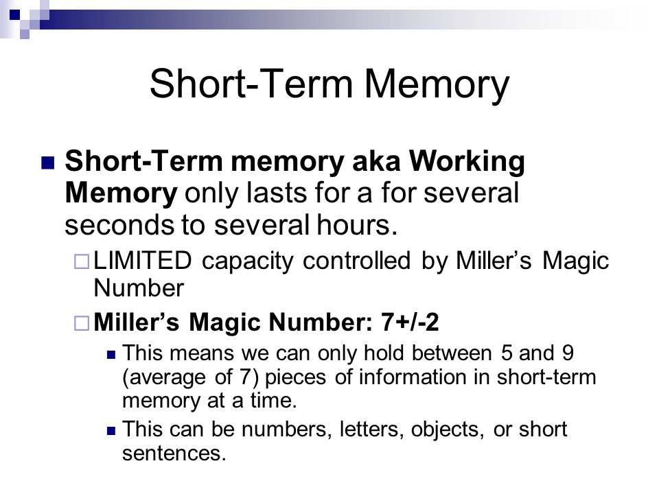 how much information can short term memory hold After that first flicker, the sensation is stored in short-term memory short-term memory has a fairly limited capacity it can hold about seven items for no more than 20 or 30 seconds at a time.