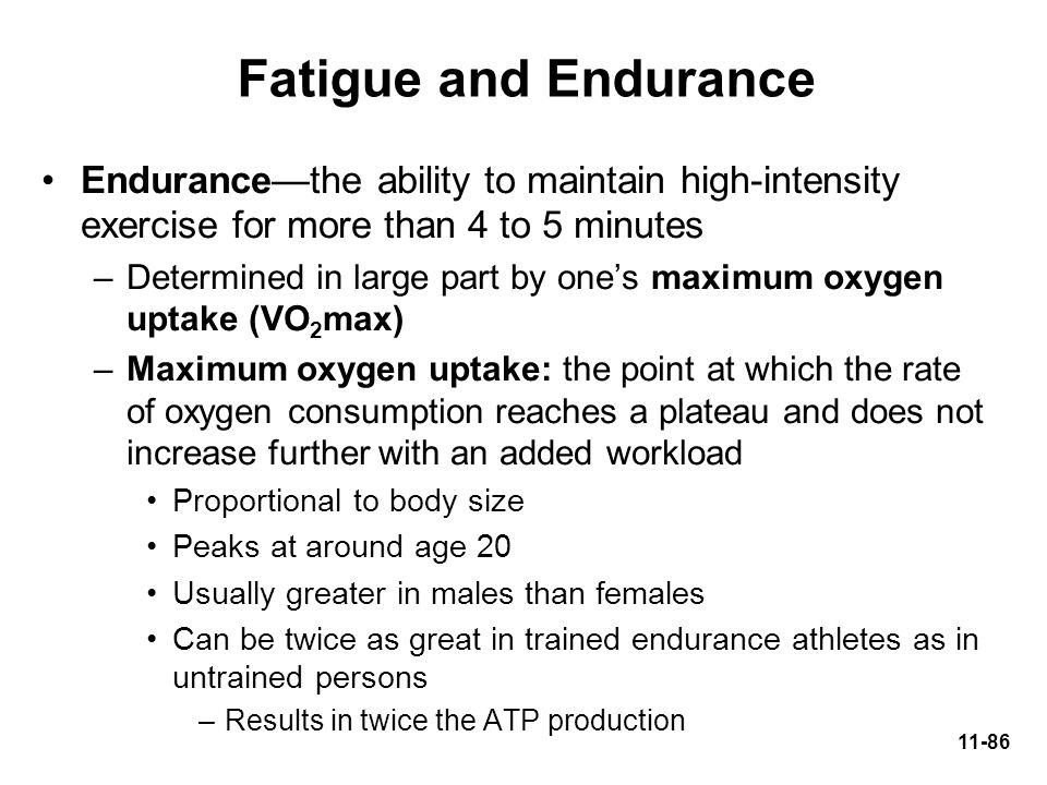 Fatigue and Endurance Endurance—the ability to maintain high-intensity exercise for more than 4 to 5 minutes.