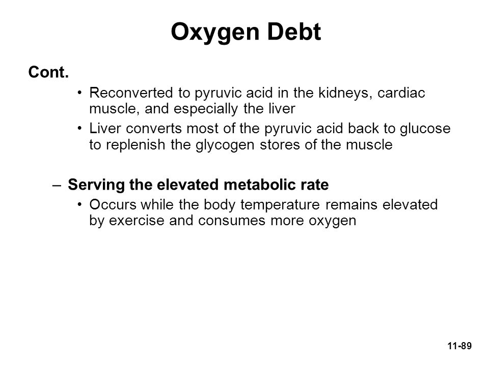 Oxygen Debt Cont. Serving the elevated metabolic rate