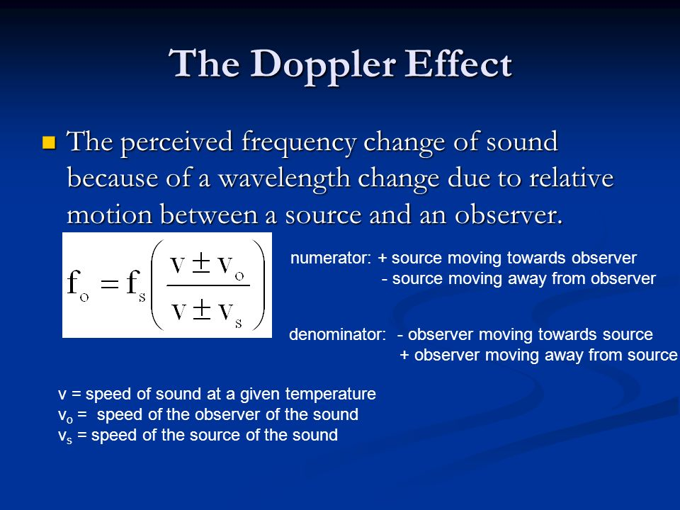 The Doppler Effect The perceived frequency change of sound because of a wavelength change due to relative motion between a source and an observer.