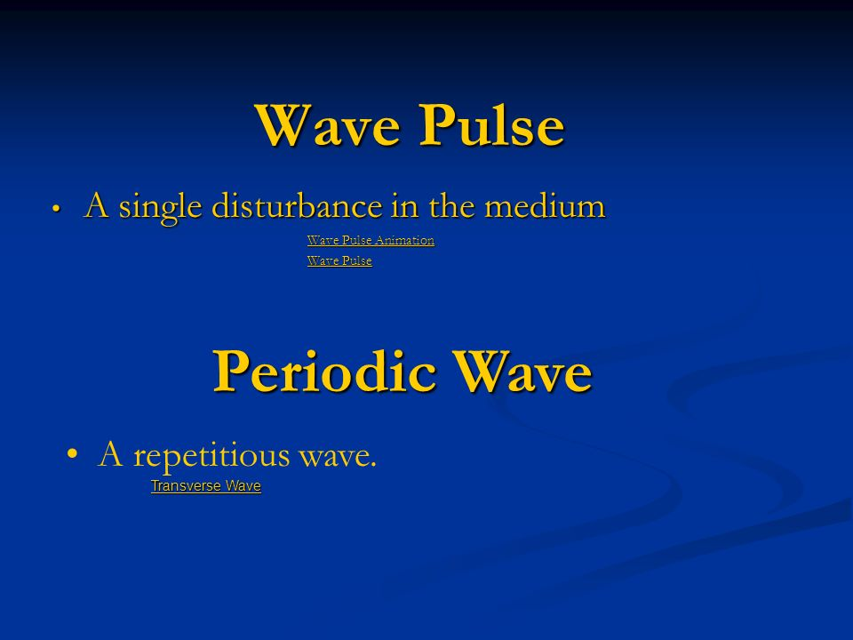 Wave Pulse Periodic Wave A single disturbance in the medium