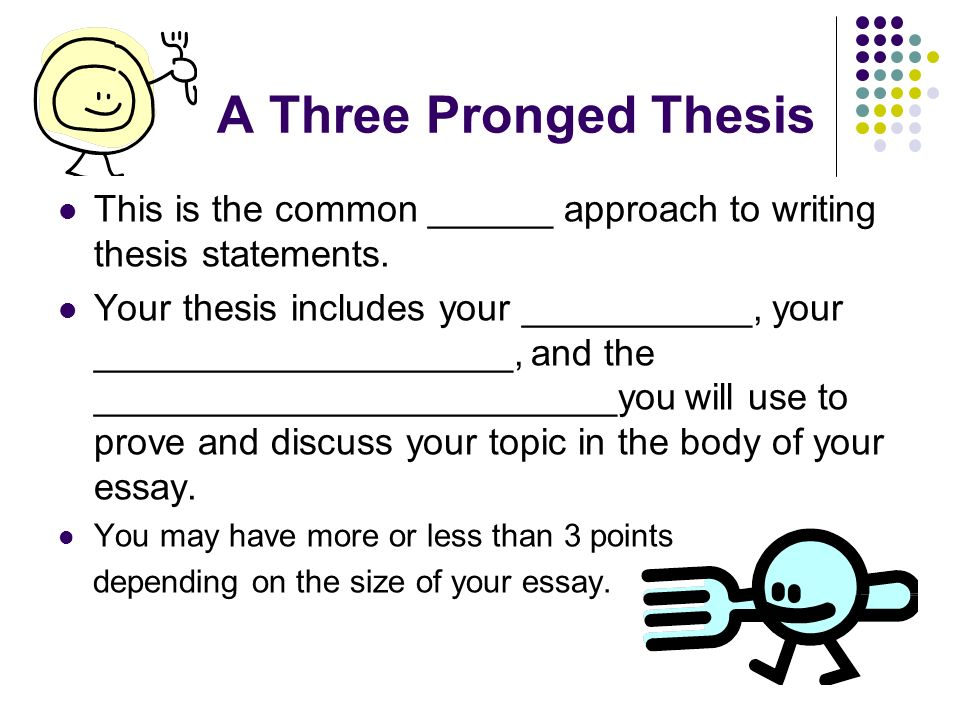 three prong thesis statement Three-pronged thesis statements what is a thesis statement a three-pronged thesis statement is your o pinion/argument organizes your entire essay is always a complex sentence.