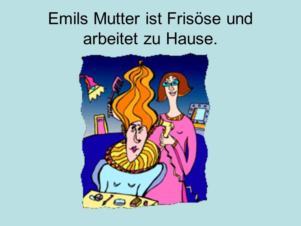 Emils Mutter ist Frisöse und arbeitet zu Hause.