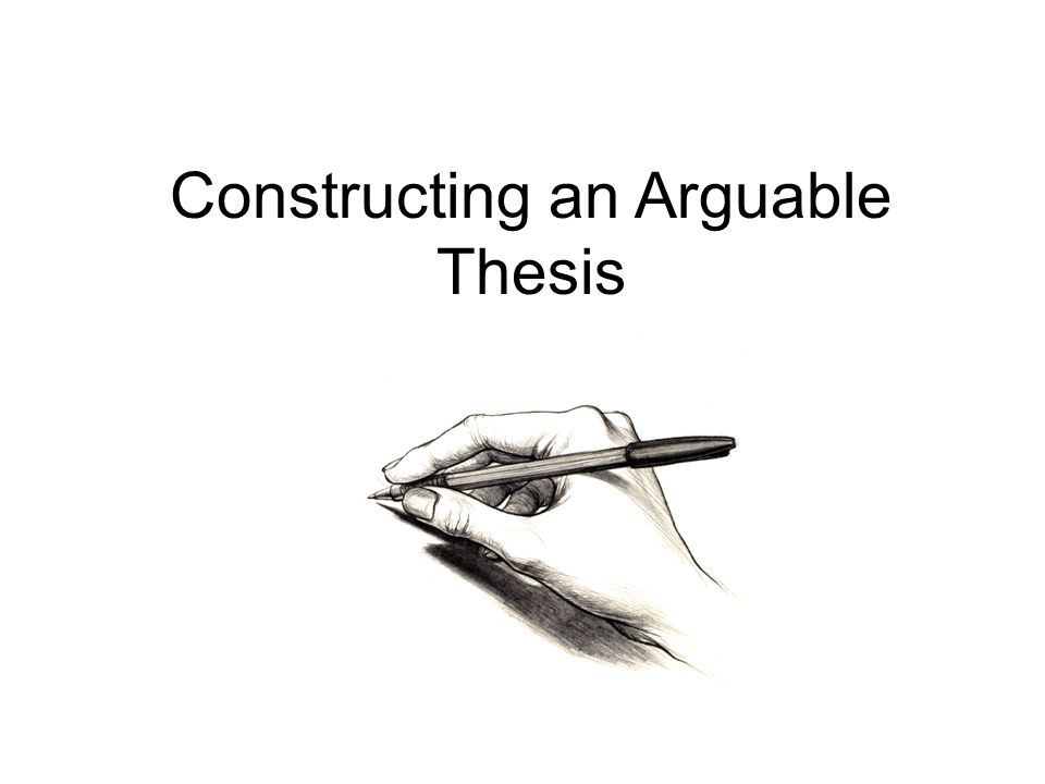 an arguable thesis Writing a complex thesis statement/shaping your idea first, what are the components of a thesis statement or controlling idea a thesis will do at least.