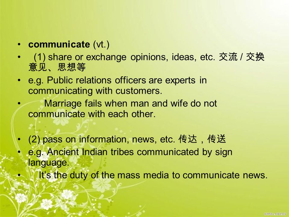 communicate (vt.) (1) share or exchange opinions, ideas, etc. 交流 / 交换意见、思想等.