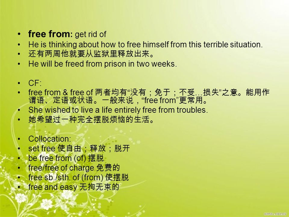 free from: get rid of He is thinking about how to free himself from this terrible situation. 还有两周他就要从监狱里释放出来。