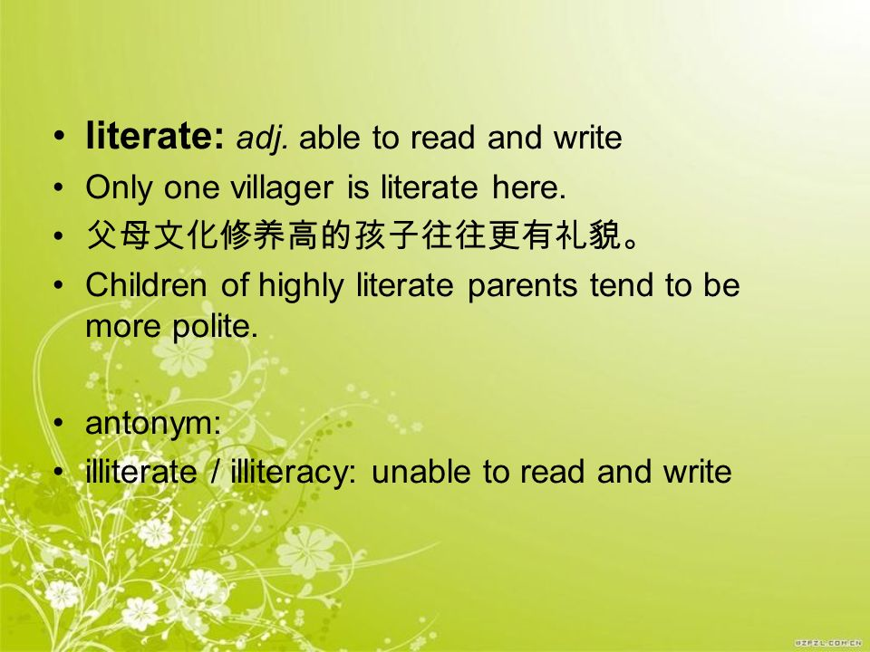 literate: adj. able to read and write