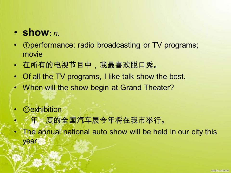 show: n. ①performance; radio broadcasting or TV programs; movie