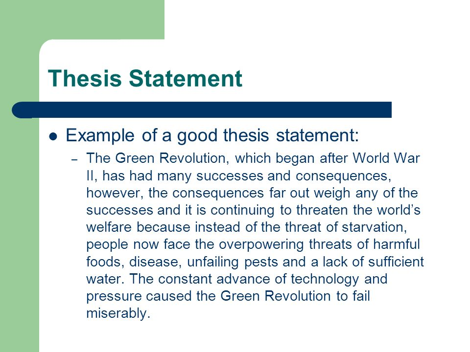 "example of good thesis statement Seeing examples of both good and bad thesis statements may help you craft a strong statement as a bad example, you might see, ""i will show the negative effects of not studying for a test."