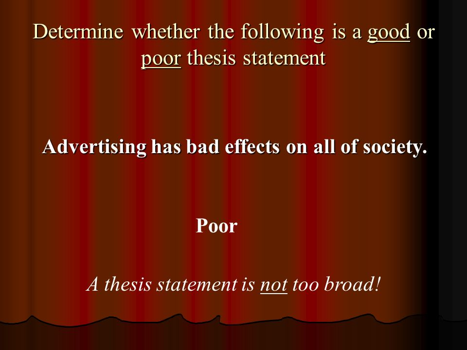 poor thesis statements Strong thesis statements  determine whether the following is a good or poor thesis statement grades should be eliminated because they cause anxiety and put .