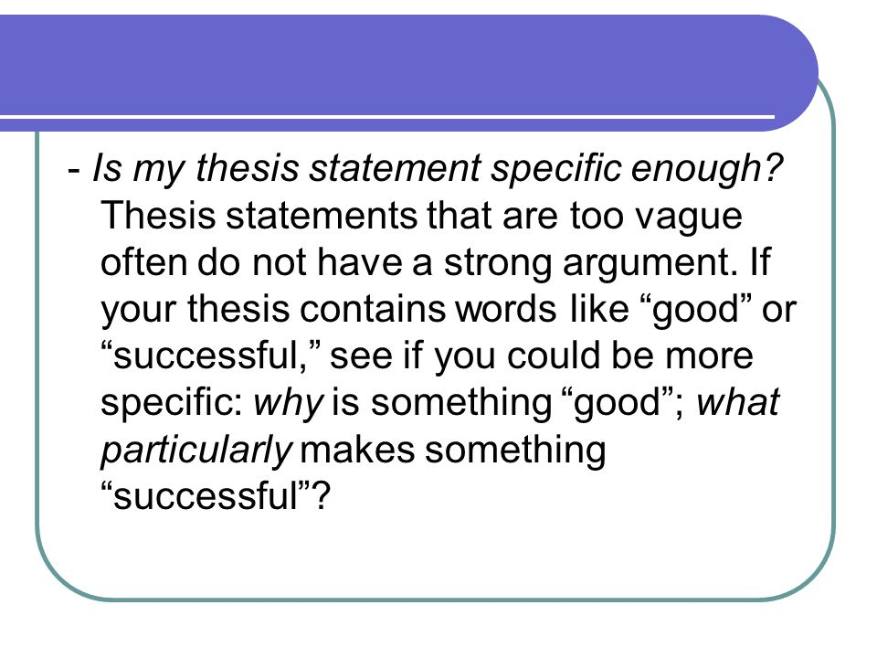 http://slideplayer.com/slide/6283892/21/images/9/-+Is+my+thesis+statement+specific+enough.jpg