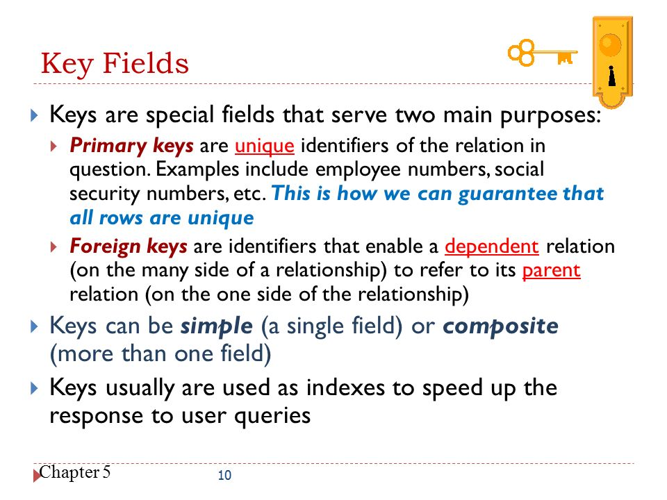 Key Fields Keys are special fields that serve two main purposes: