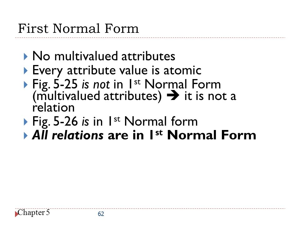 No multivalued attributes Every attribute value is atomic