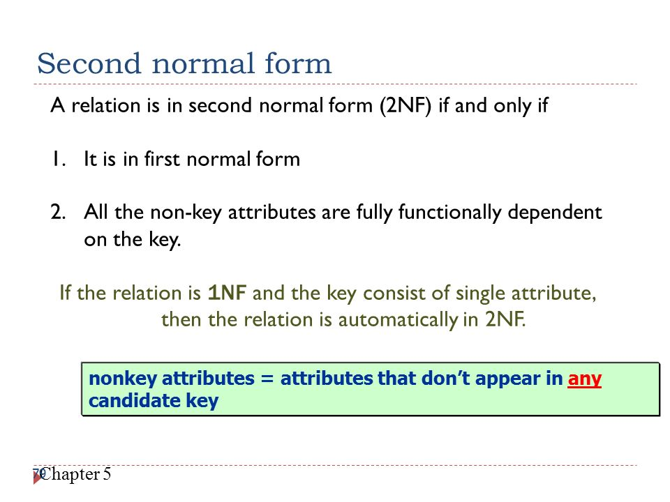 Second normal form A relation is in second normal form (2NF) if and only if. It is in first normal form.