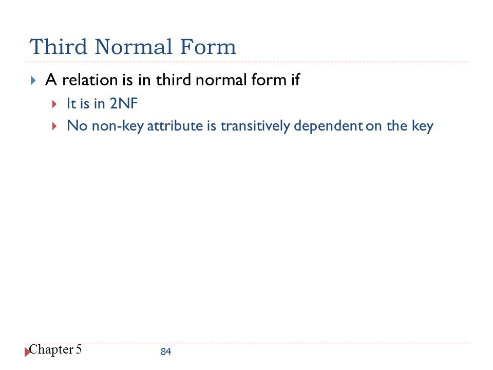 Third Normal Form A relation is in third normal form if It is in 2NF