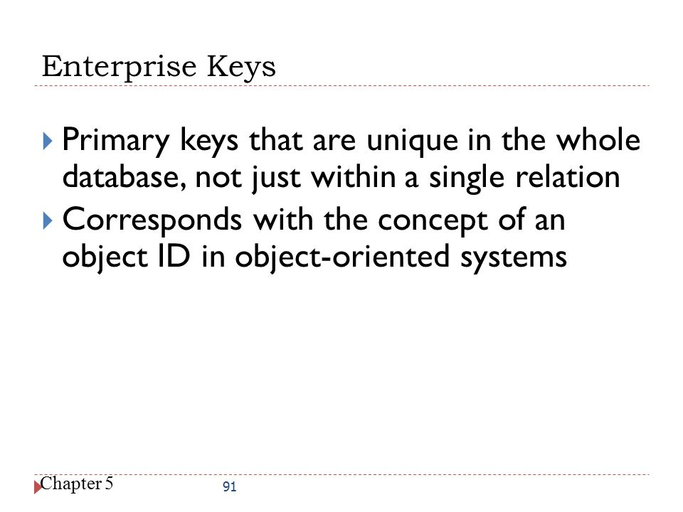 Enterprise Keys Primary keys that are unique in the whole database, not just within a single relation.