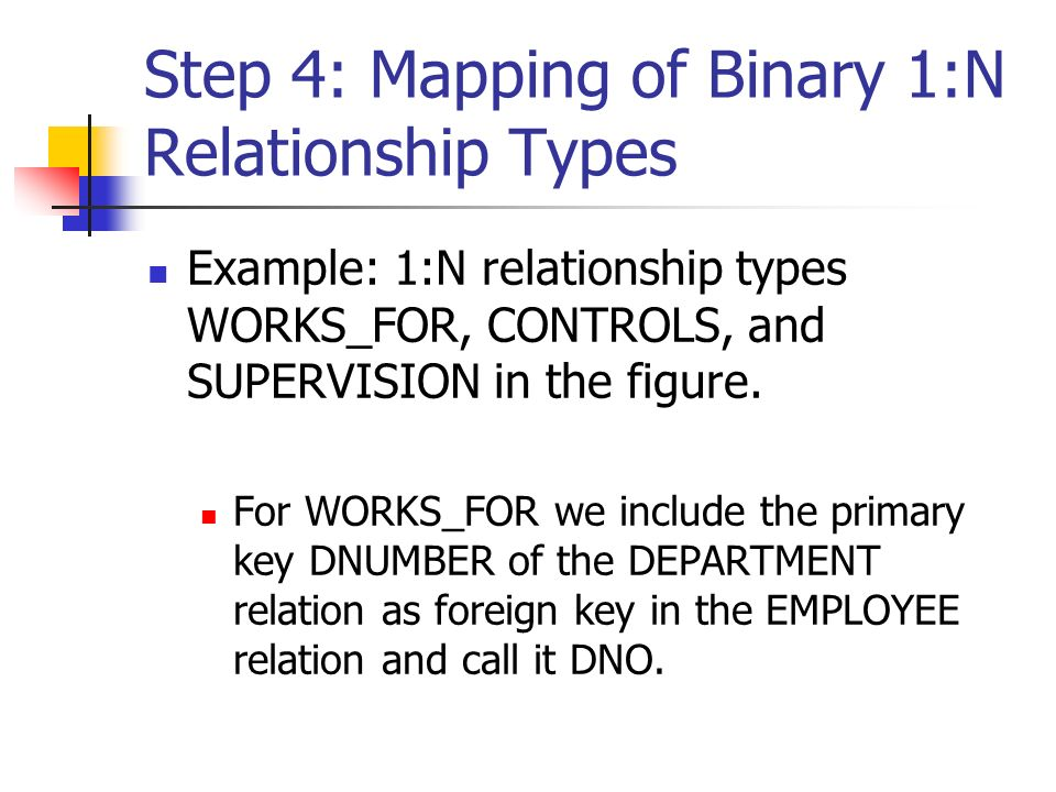 Step 4: Mapping of Binary 1:N Relationship Types