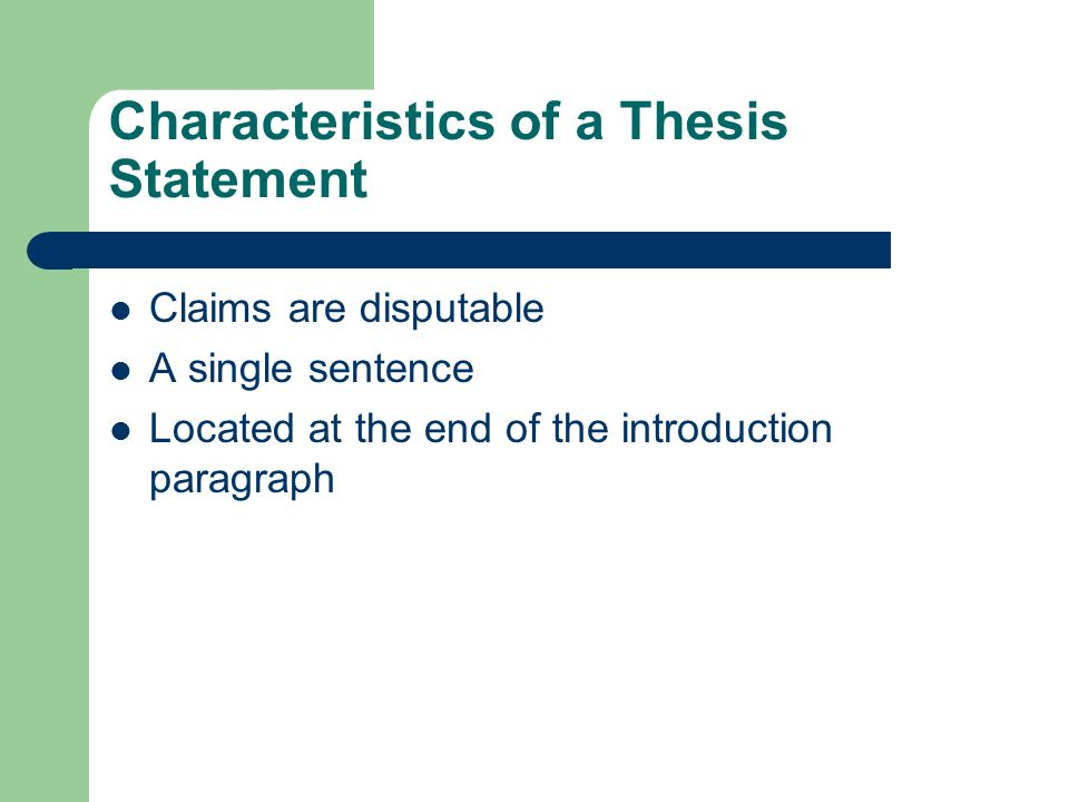 four characteristics of a thesis statement Here are some characteristics of good thesis statements, with samples of good and poor ones  a thesis statement must come at the end of the first paragraph.