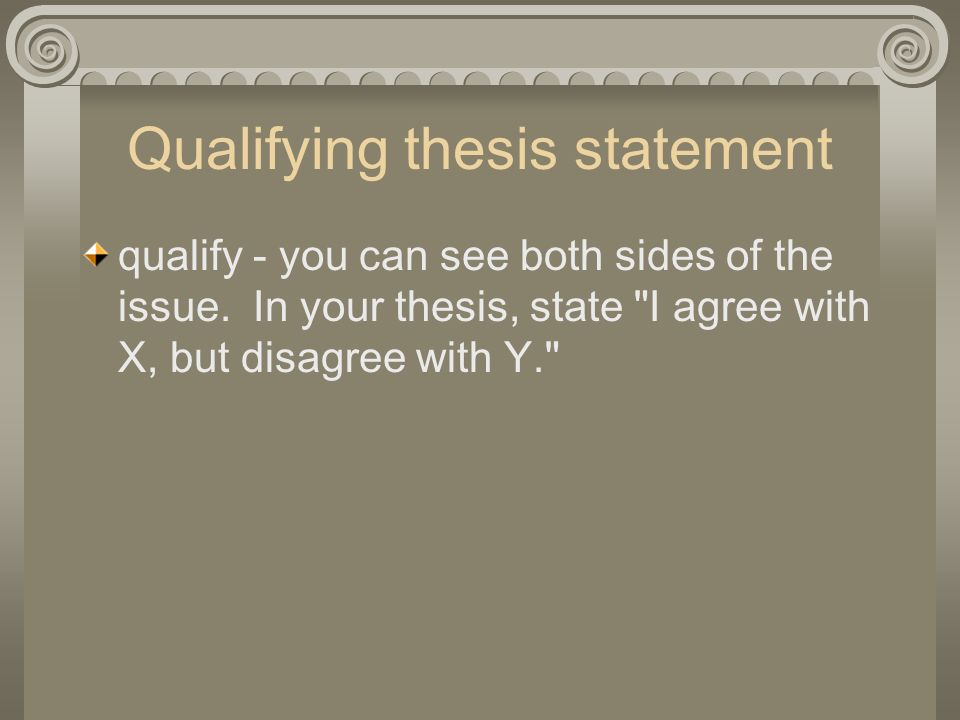 qualify thesis statements Organization before preparing your statement of interest, ask yourself 1   when editing, be on the particular lookout for strings of qualifying phrases, often.