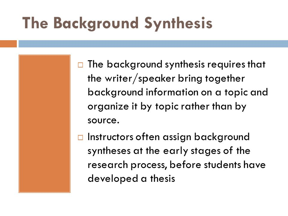 source and background synthesis A synthesis is a written discussion that draws on one or more sources it follows that your ability to write syntheses depends on your ability to infer relationships among sources - essays, articles, fiction, and also nonwritten sources, such as lectures, interviews, observations this process is .