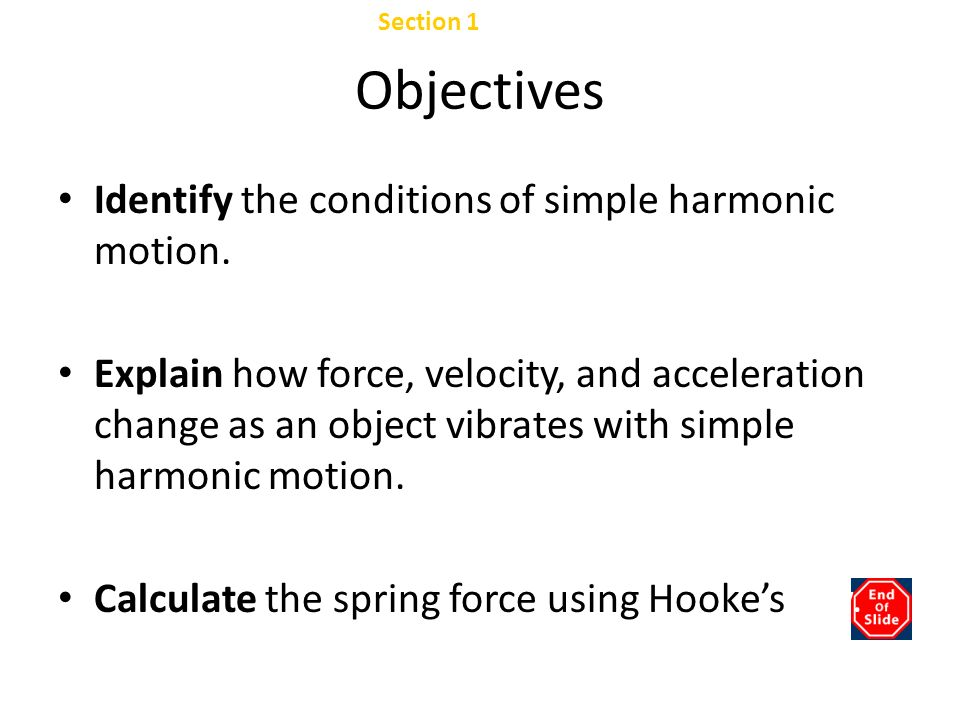 Objectives Identify the conditions of simple harmonic motion