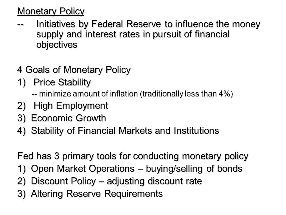 4 Goals of Monetary Policy 1) Price Stability 2) High Employment