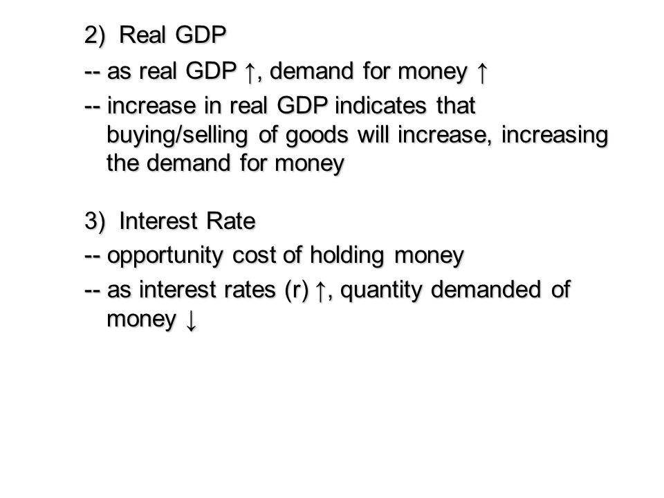 2) Real GDP -- as real GDP ↑, demand for money ↑