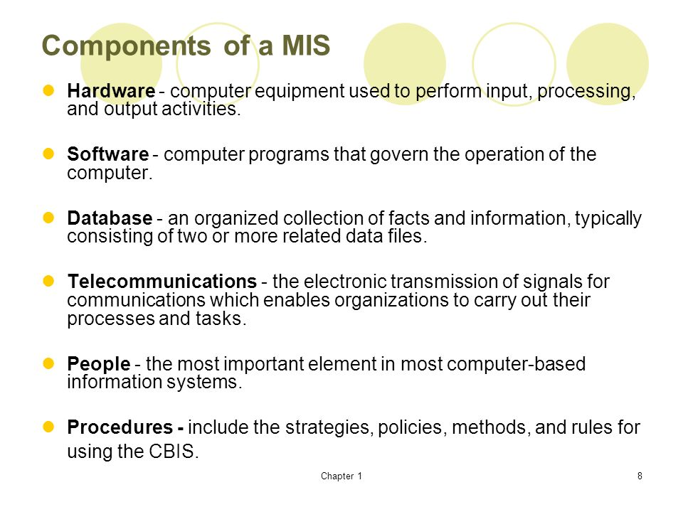 Components of a MIS Hardware - computer equipment used to perform input, processing, and output activities.