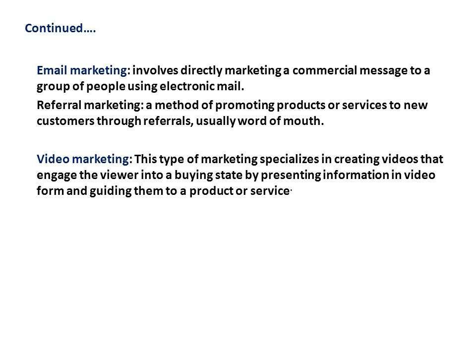 Continued….  marketing: involves directly marketing a commercial message to a group of people using electronic mail.