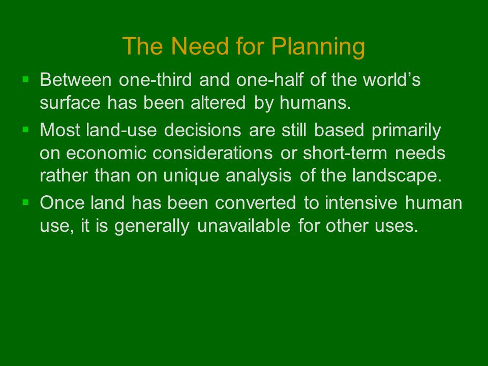 The Need for Planning Between one-third and one-half of the world's surface has been altered by humans.