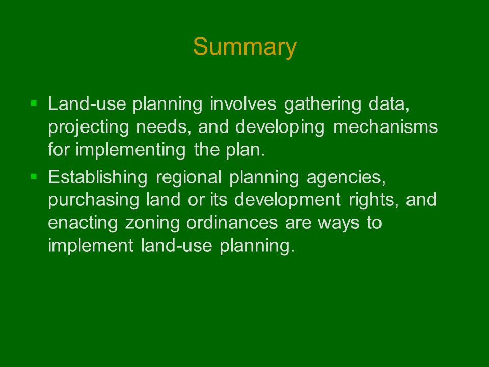 Summary Land-use planning involves gathering data, projecting needs, and developing mechanisms for implementing the plan.