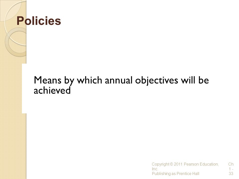 Policies Means by which annual objectives will be achieved