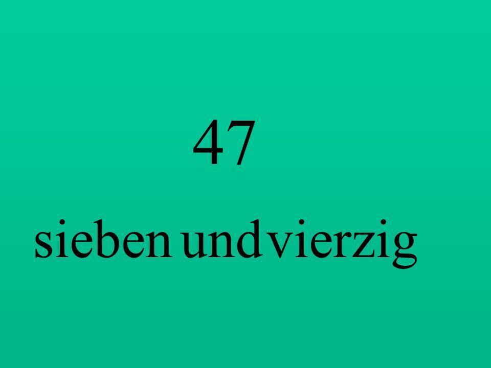 47 sieben und vierzig