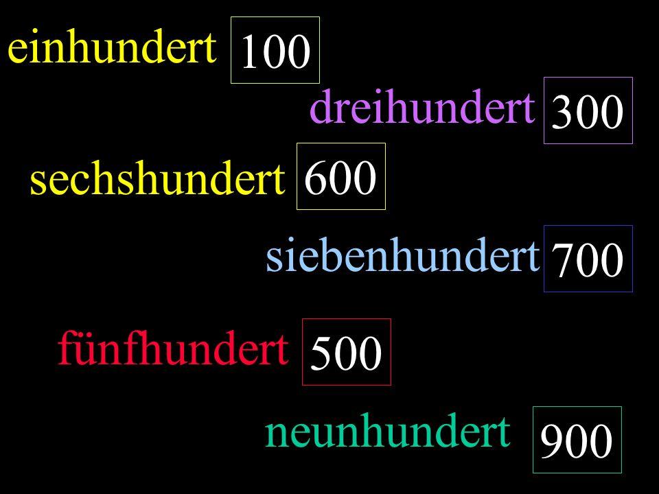 einhundert 100 dreihundert 300 sechshundert 600 siebenhundert 700 fünfhundert 500 neunhundert 900