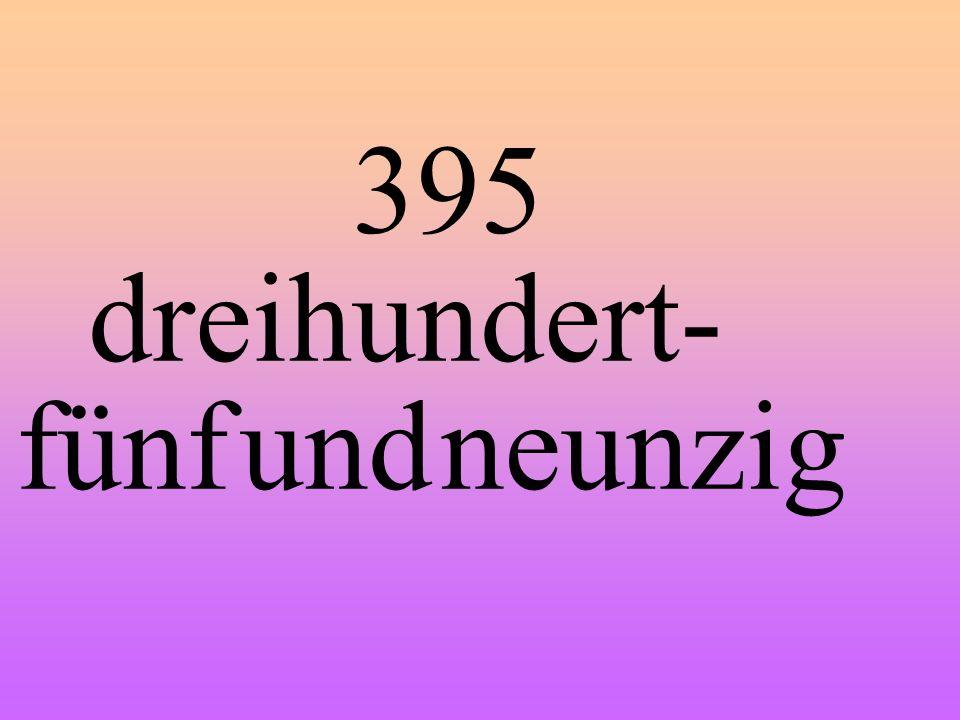 395 dreihundert- fünf und neunzig