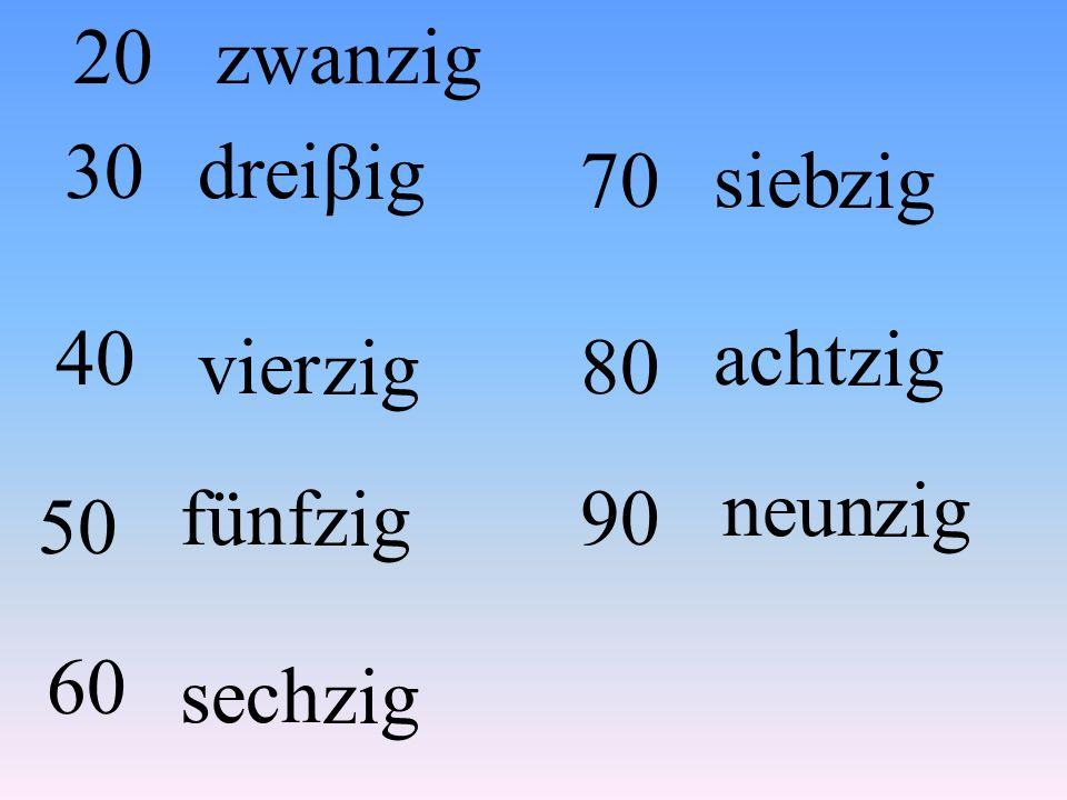 20 zwanzig 30 drei βig 70 sieb zig 40 acht zig vier zig 80 neun zig fünf zig 90 50 60 sech zig