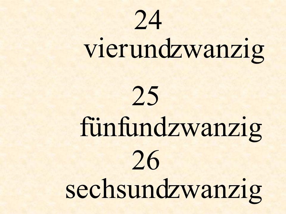 24 vier und zwanzig 25 fünf und zwanzig 26 sechs und zwanzig