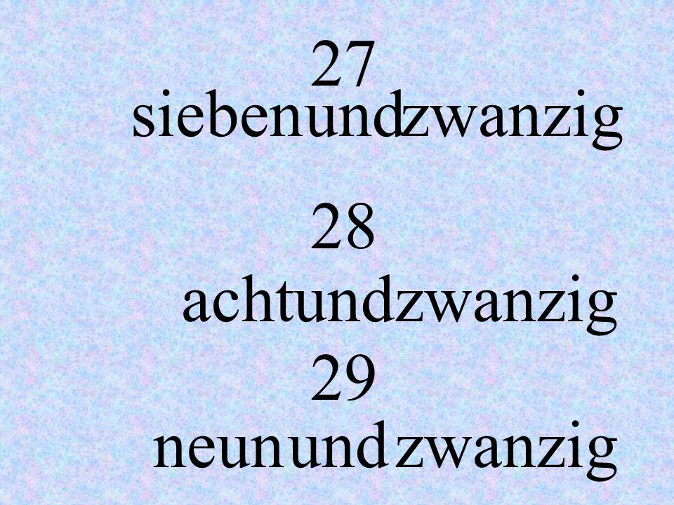 27 sieben und zwanzig 28 acht und zwanzig 29 neun und zwanzig