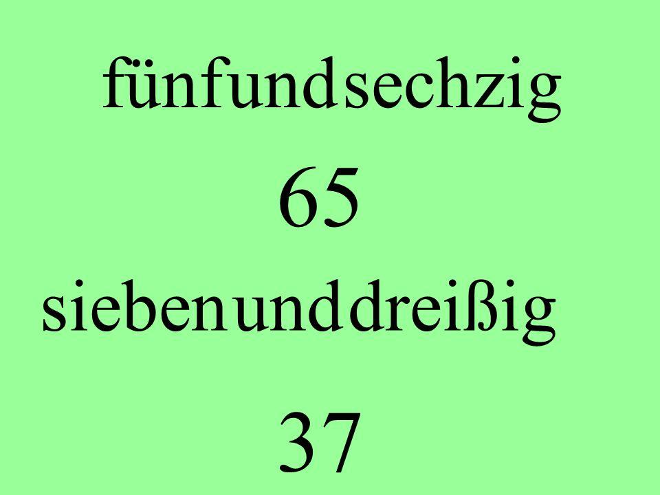fünf und sechzig 65 sieben und dreißig 37