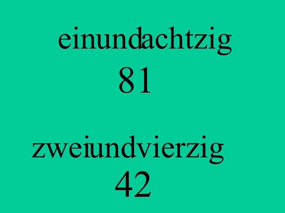 ein und achtzig 81 zwei und vierzig 42