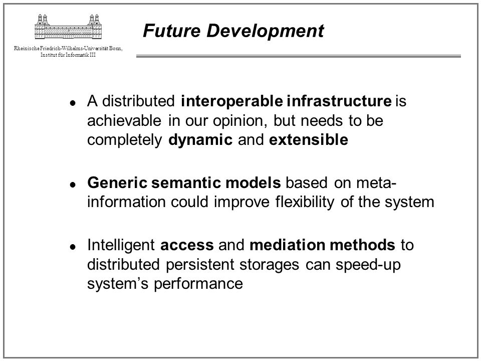 Future Development A distributed interoperable infrastructure is achievable in our opinion, but needs to be completely dynamic and extensible.