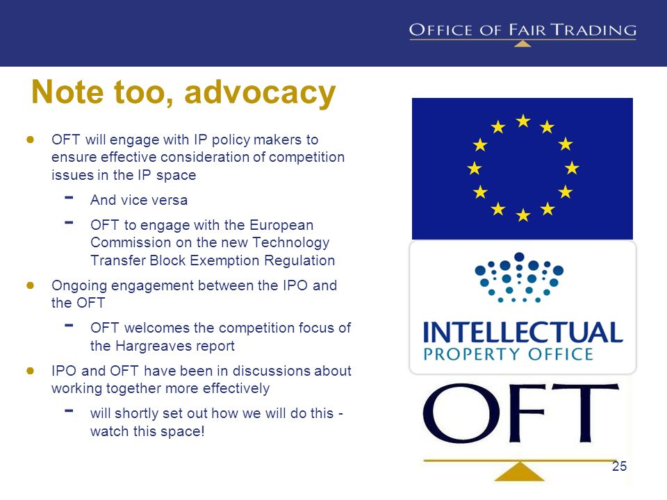 Note too, advocacyOFT will engage with IP policy makers to ensure effective consideration of competition issues in the IP space.