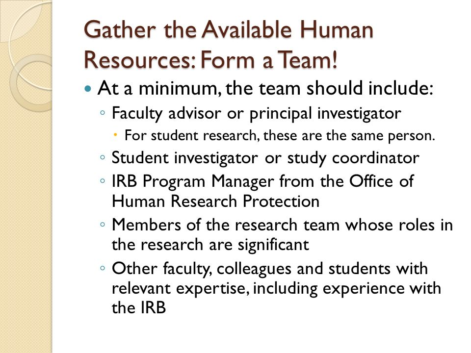 Gather the Available Human Resources: Form a Team!