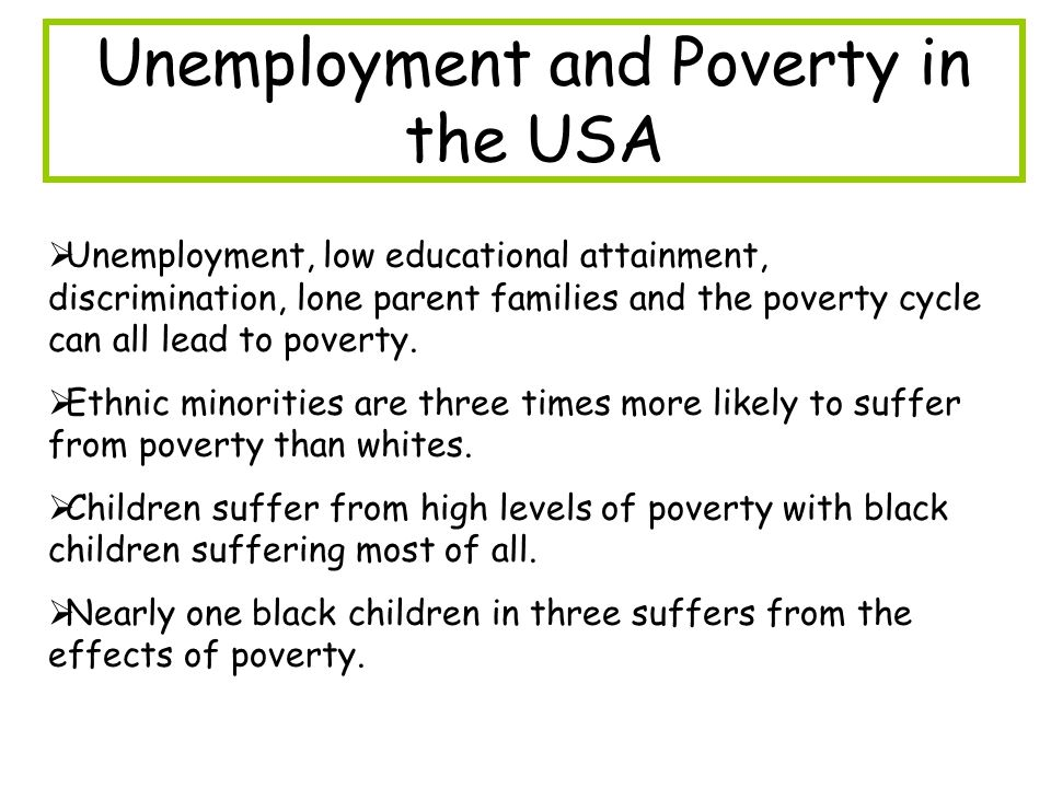 unemployment and poverty Of a nation and contributes to the problem of ongoing poverty, which cannot be  lessened without that growth understanding the causes of unemployment and.