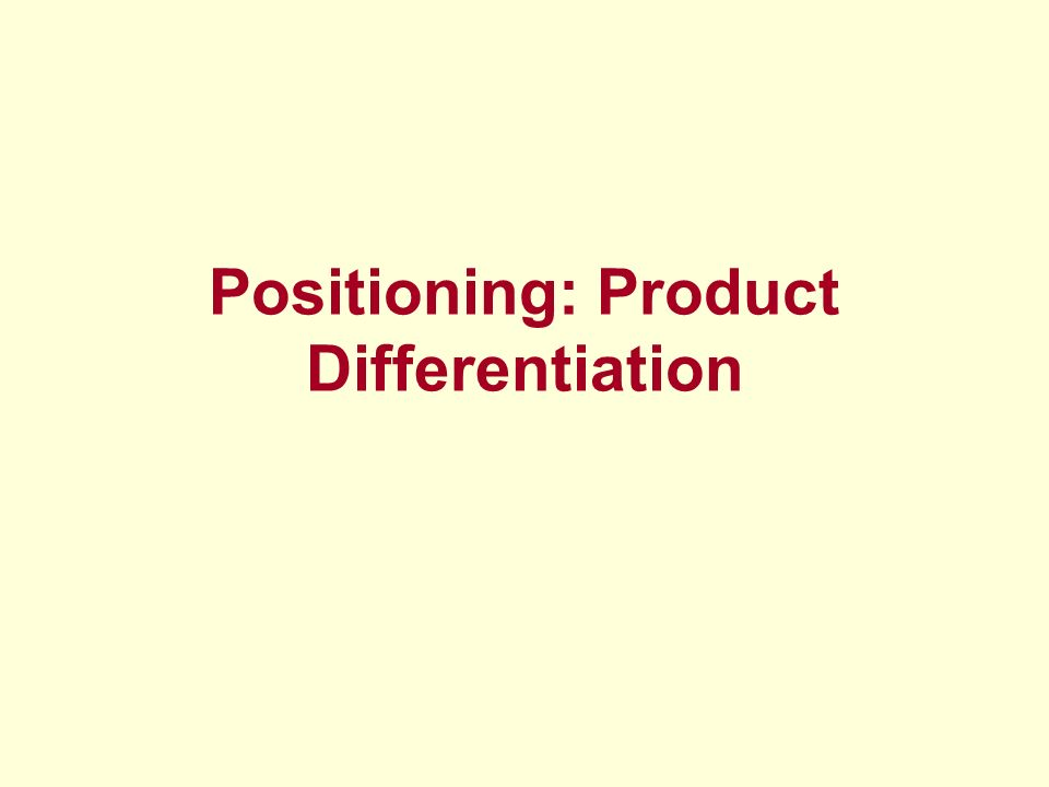 Positioning: Product Differentiation