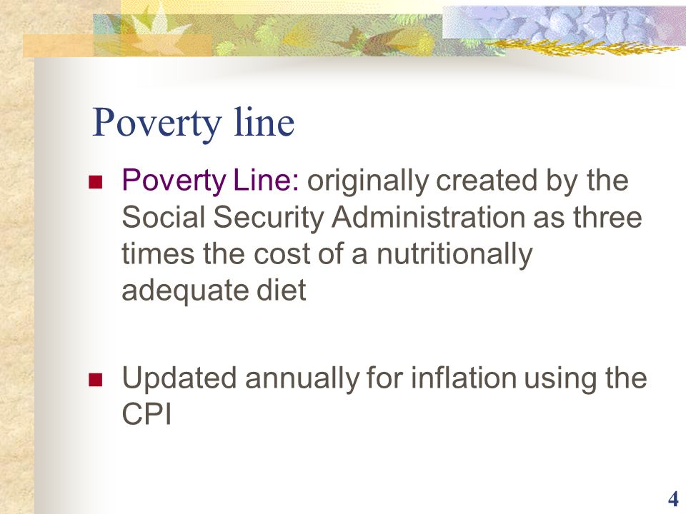 Poverty line Poverty Line: originally created by the Social Security Administration as three times the cost of a nutritionally adequate diet.