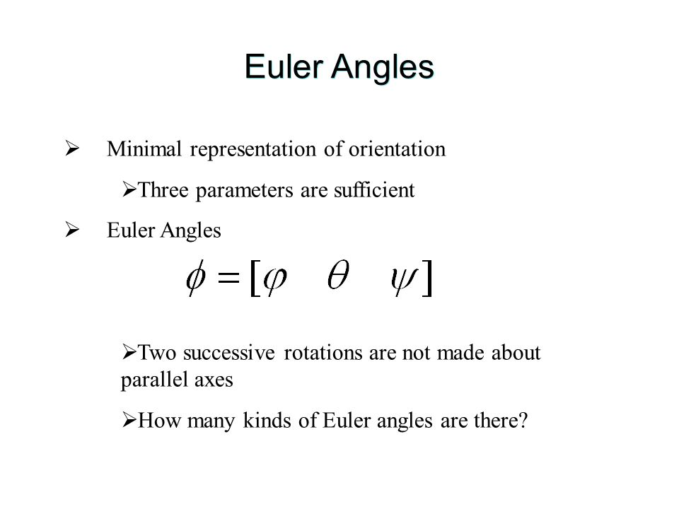 Euler Angles Minimal representation of orientation