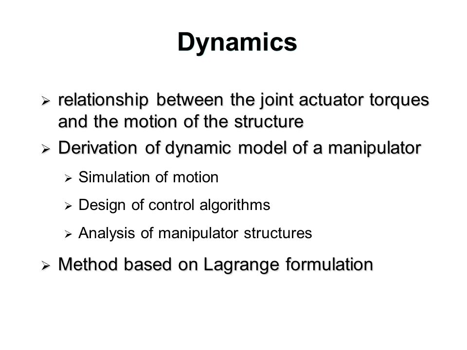 Dynamics relationship between the joint actuator torques and the motion of the structure. Derivation of dynamic model of a manipulator.